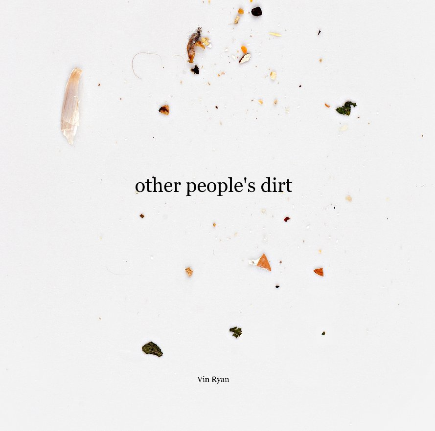 View other people's dirt by Vin Ryan