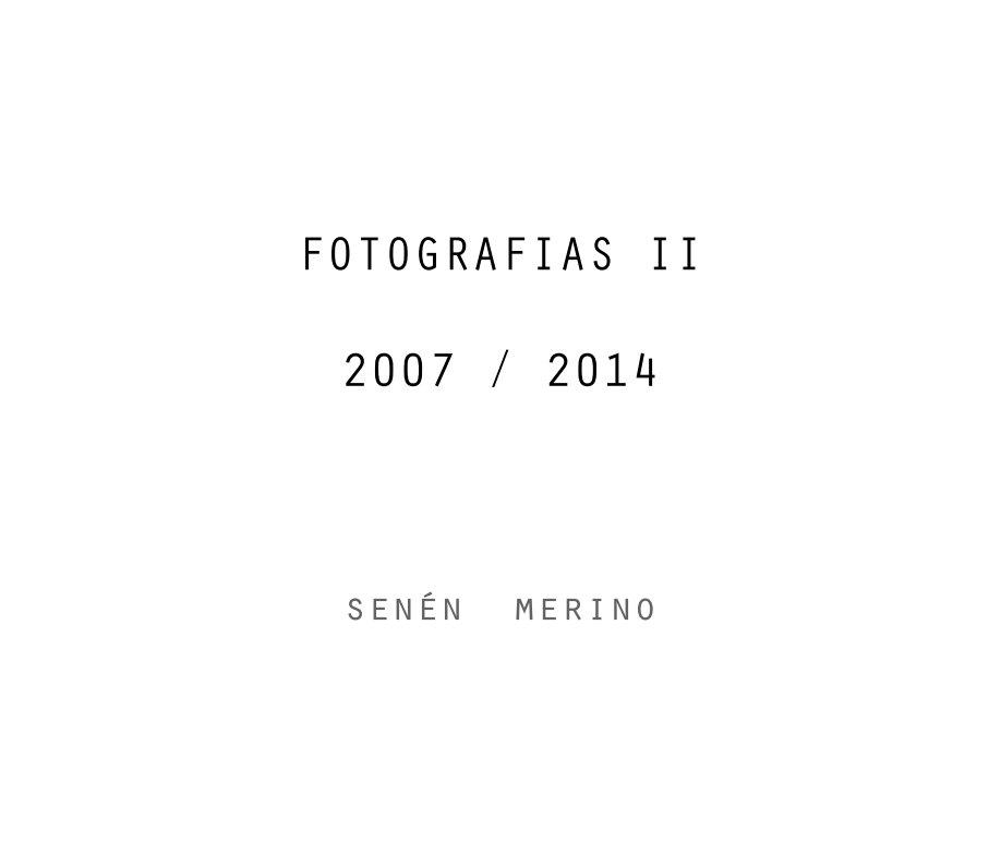 Ver FOTOGRAFIA  II  2007 / 2014 por senén merino