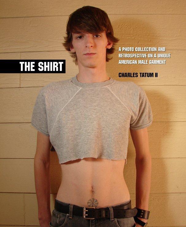 View The Shirt by Charles Tatum II