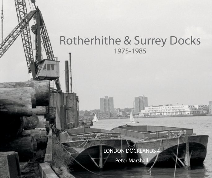 View Rotherhithe & Surrey Docks: 1975-1985 by Peter Marshall