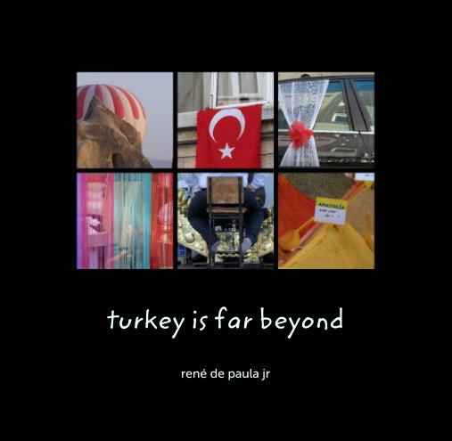View turkey is far beyond by rené de paula jr