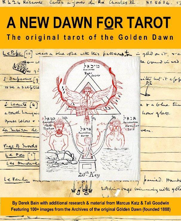 View A New Dawn for Tarot by Derek Bain, Tali Goodwin & Marcus Katz