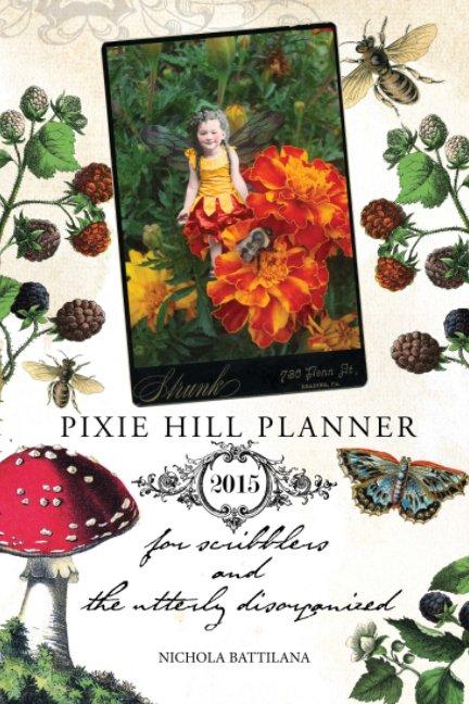 View Pixie Hill Planner 2015 by Nichola Battilana