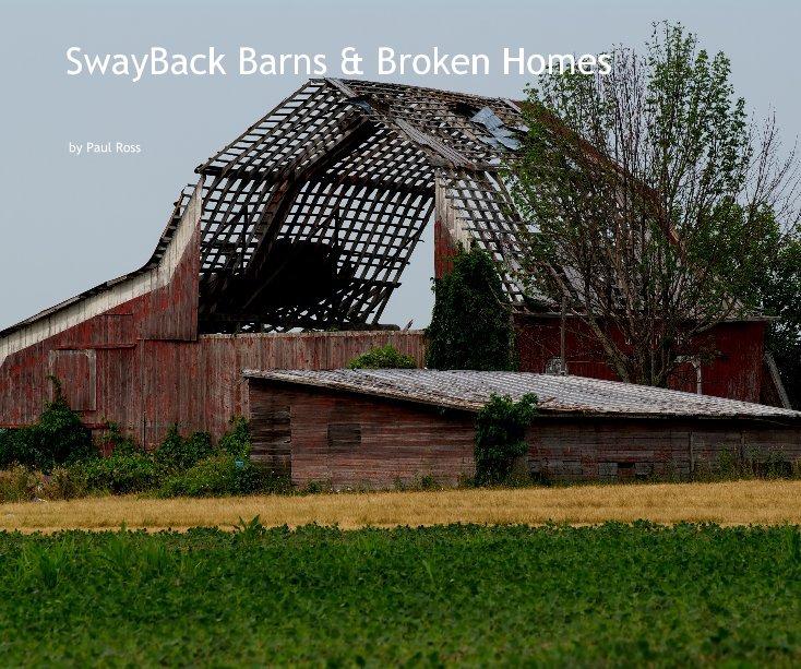 View SwayBack Barns & Broken Homes by Paul Ross