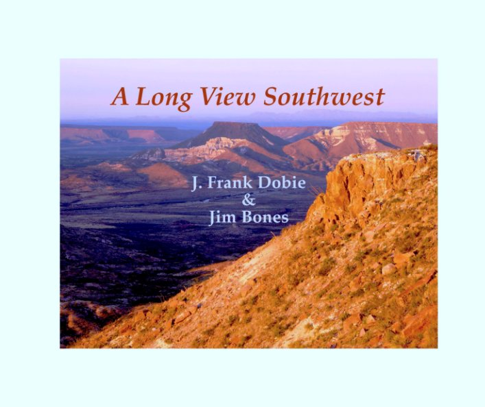View A Long View Southwest (Standard Edition) $70.00 by J. Frank Dobie and Jim Bones