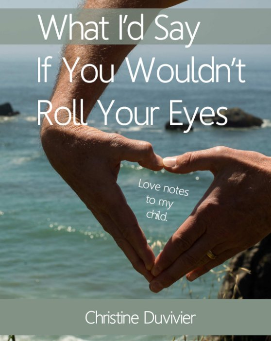 View What I'd Say If You Wouldn't Roll Your Eyes by Christine Duvivier