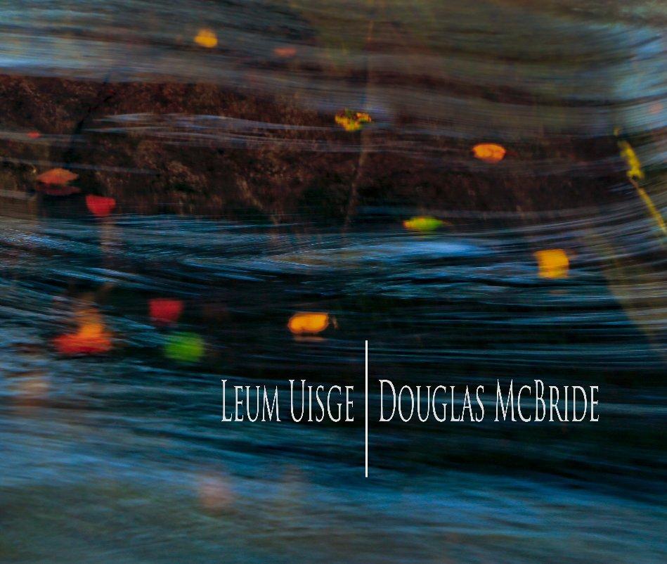 View Leum Uisge by Douglas McBride