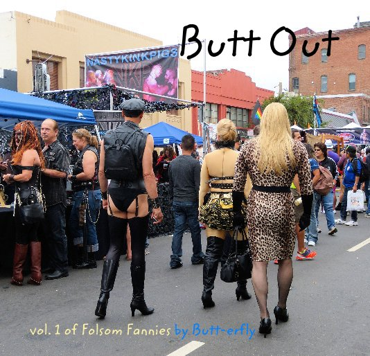 View Butt Out by vol. 1 of Folsom Fannies by Butt-erfly