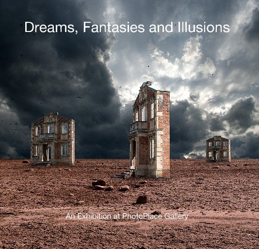 View Dreams, Fantasies and Illusions by PhotoPlace Gallery