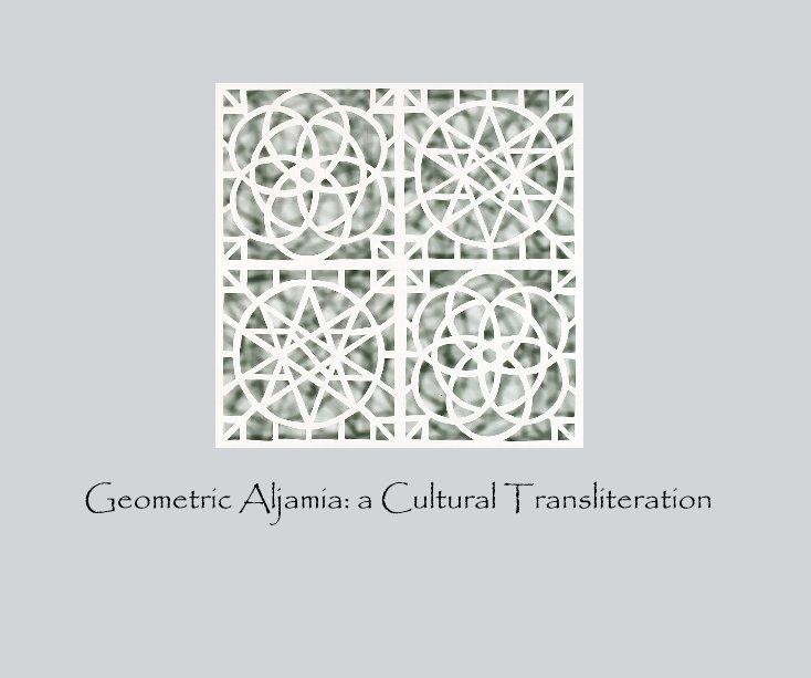 View Geometric Aljamia: a Cultural Transliteration by Reni Gower
