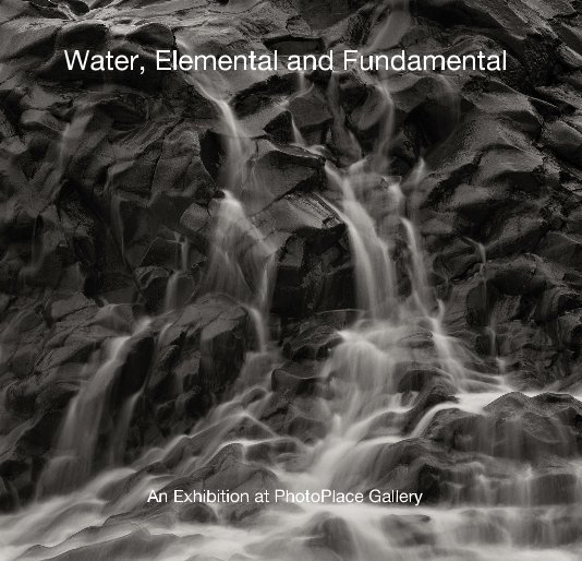 View Water, Elemental and Fundamental by PhotoPlace Gallery