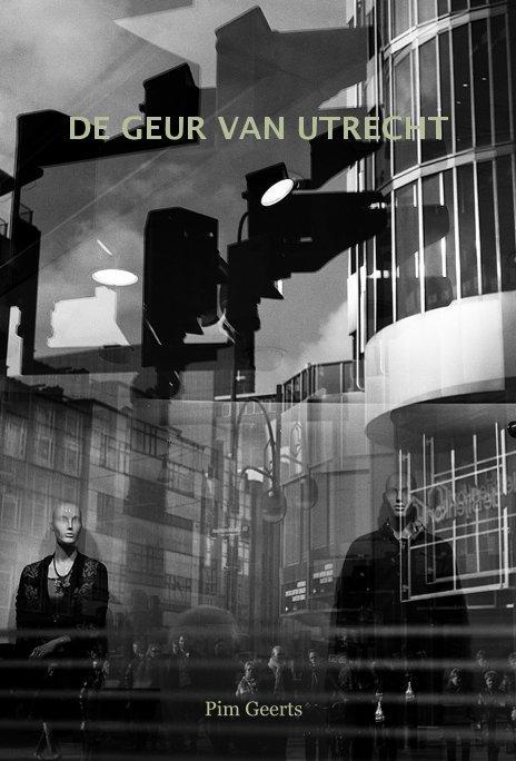 Bekijk DE GEUR VAN UTRECHT op Pim Geerts