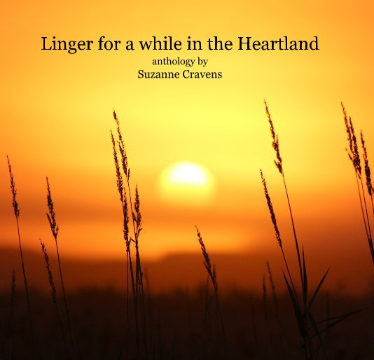 View Linger for a while in the Heartland by Suzanne Cravens