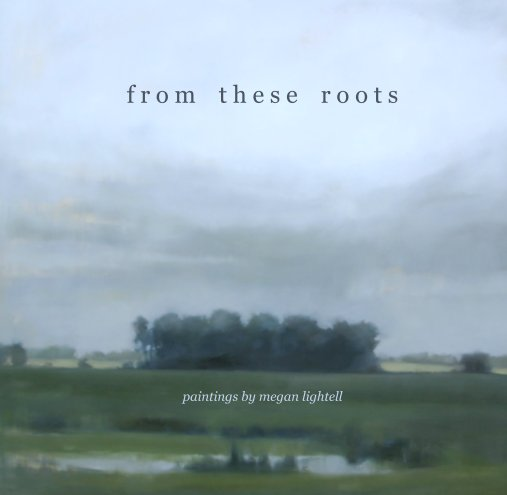 View From These Roots by megan lightell