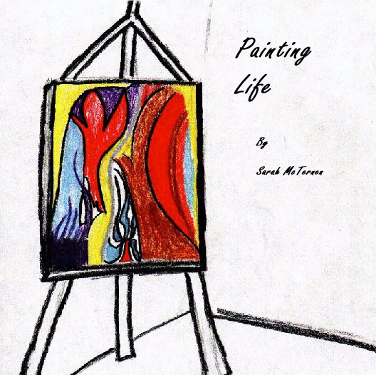 View Painting Life by Sarah McTernen