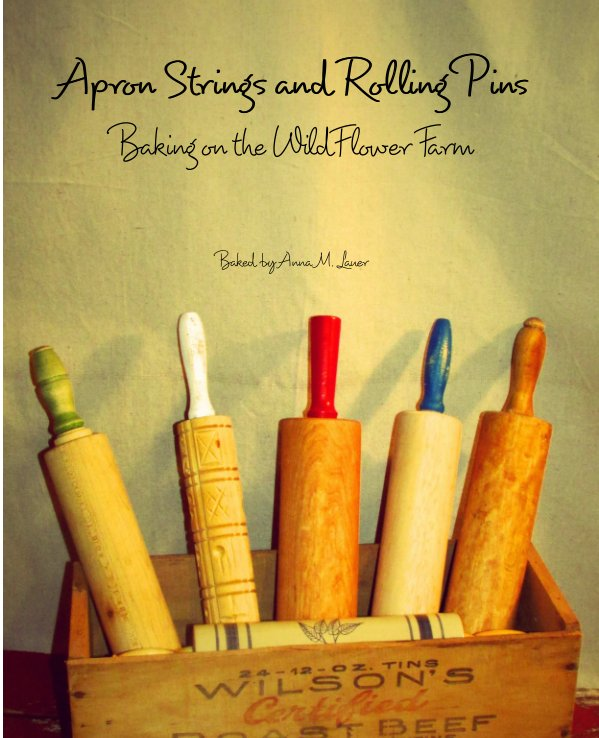 View Apron Strings and Rolling Pins by Anna M. Lauer