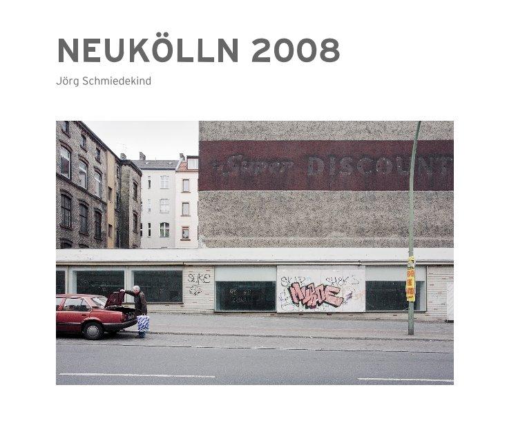 NEUKÖLLN 2008 nach Jörg Schmiedekind anzeigen