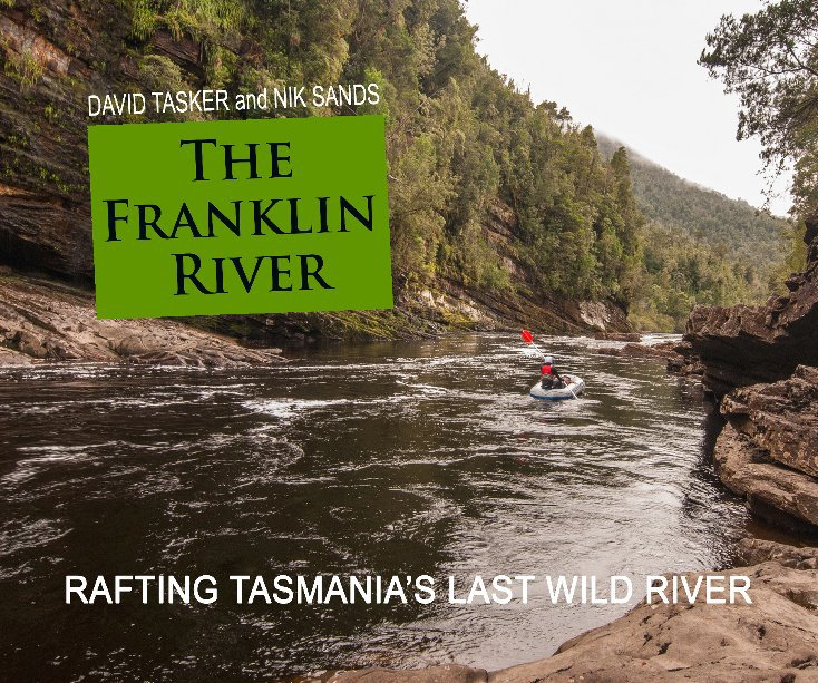 View The Franklin River by David Tasker and Nik Sands