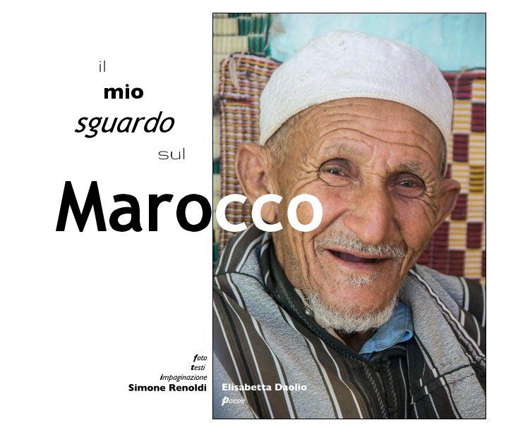 Visualizza Il mio sguardo sul Marocco di Simone Renoldi, Elisabetta Daolio