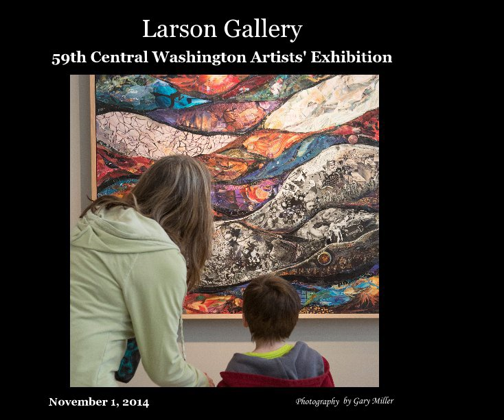 View Larson Gallery 59th Central Washington Artists' Exhibition by Gary E. Miller