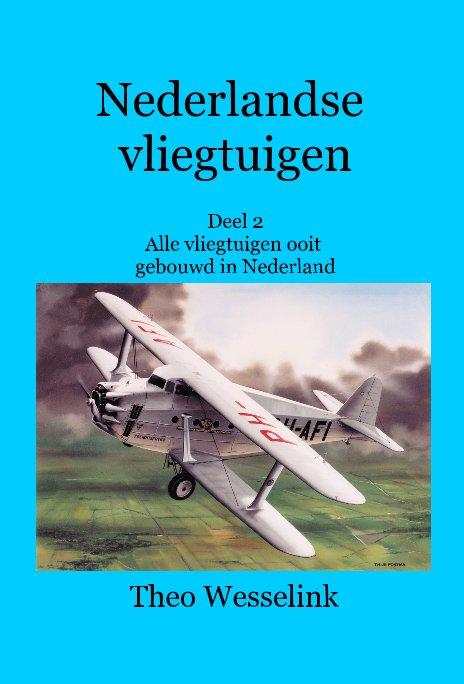 Bekijk Nederlandse vliegtuigen Deel 2 Alle vliegtuigen ooit gebouwd in Nederland op Theo Wesselink
