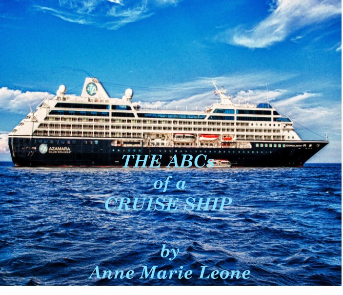 View THE ABCs OF A CRUISE SHIP by ANNE MARIE LEONE