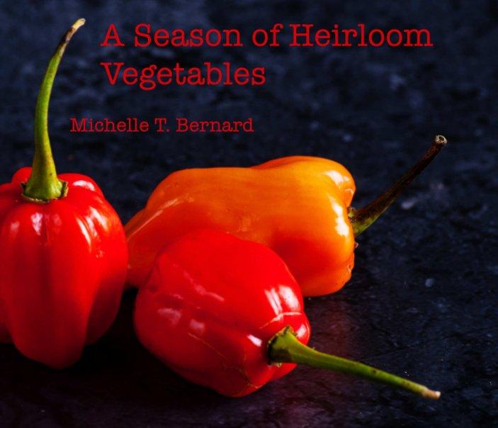 Bekijk A Season of Heirloom Vegetables op Michelle T. Bernard