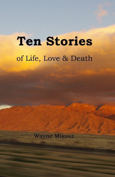 View Ten Stories of Life, Love & Death by Wayne Mikosz