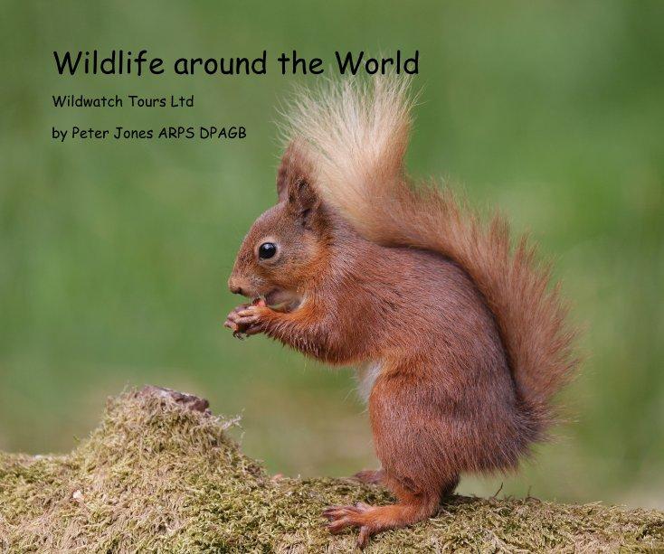 View Wildlife around the World by Peter Jones ARPS DPAGB