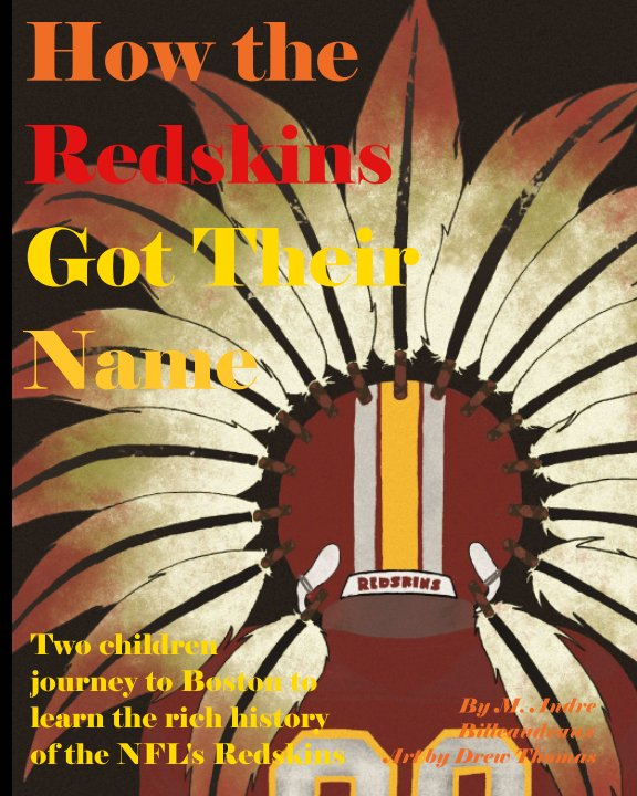 View How the Redskins Got Their Name by M. Andre Billeaudeaux Art by Drew Thomas
