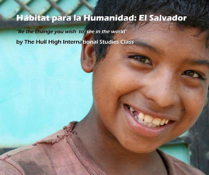 View Hábitat para la Humanidad: El Salvador by The Hull High International Studies Class