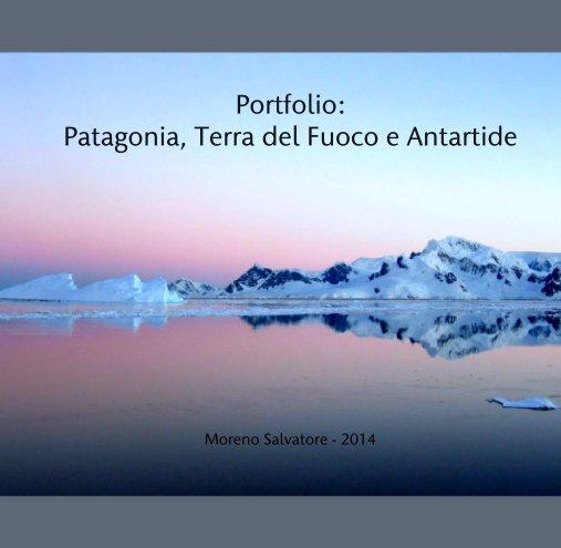 View Portfolio: Patagonia, Terra del Fuoco e Antartide by Moreno Salvatore - 2014