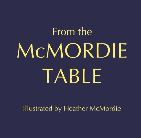 View From the McMordie Table by Heather McMordie