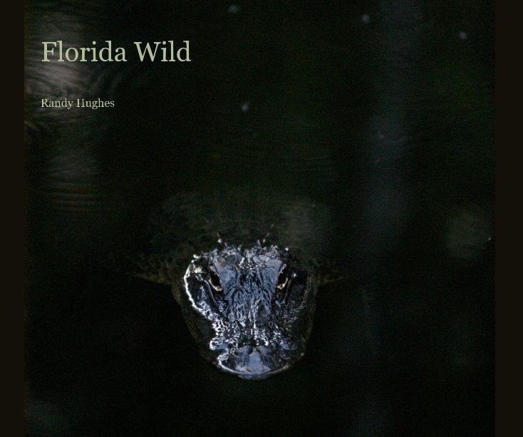 Ver Florida Wild por Randy Hughes