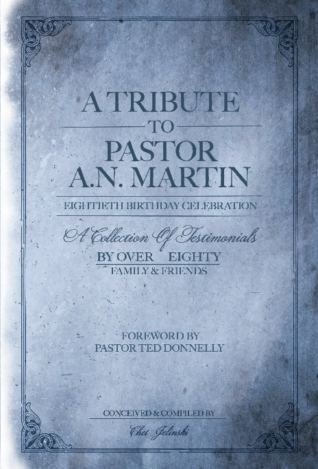 View A TRIBUTE TO PASTOR A.N. MARTIN by Chet Jelinski