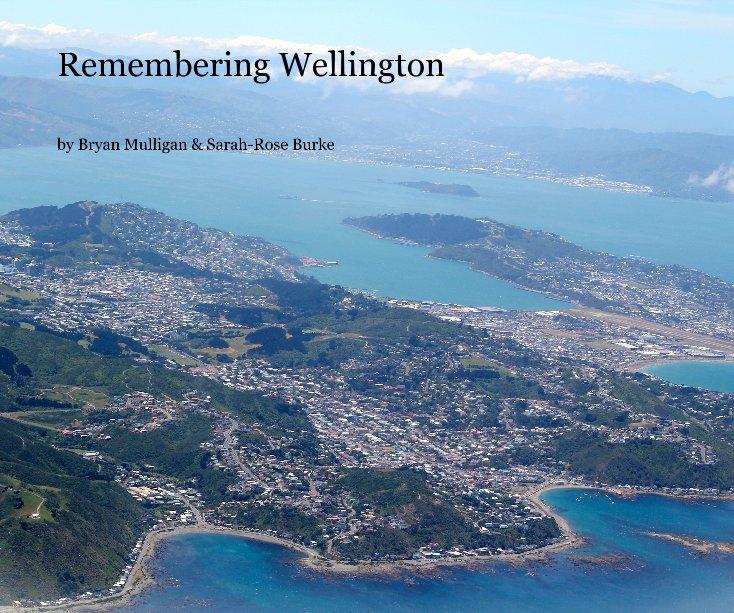 View Remembering Wellington by Bryan Mulligan & Sarah-Rose Burke