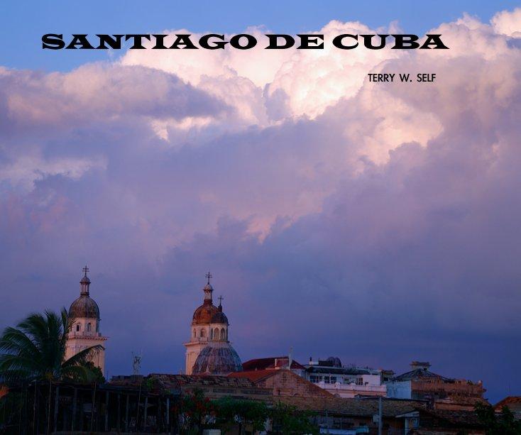 View SANTIAGO DE CUBA by Terry W.  Self