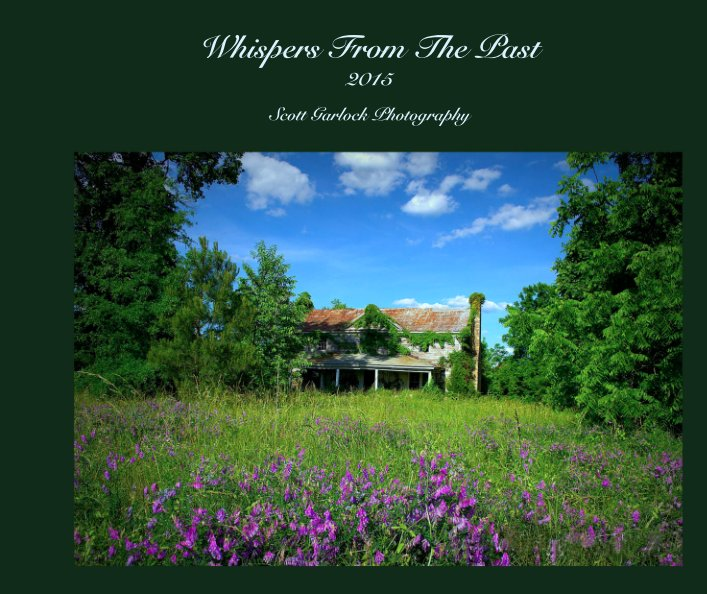 View Whispers From The Past 2015 by Scott Garlock Photography