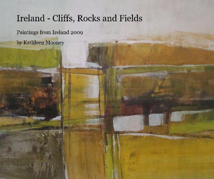 View Ireland - Cliffs, Rocks and Fields by Kathleen Mooney