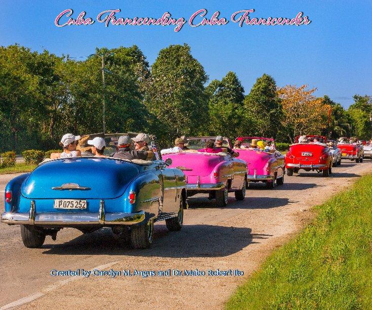 View Cuba Transcending Cuba Transcender by Carolyn M. Angus and Dr. Robert Ito