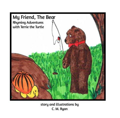 View My Friend, The Bear by C. M. Ryan