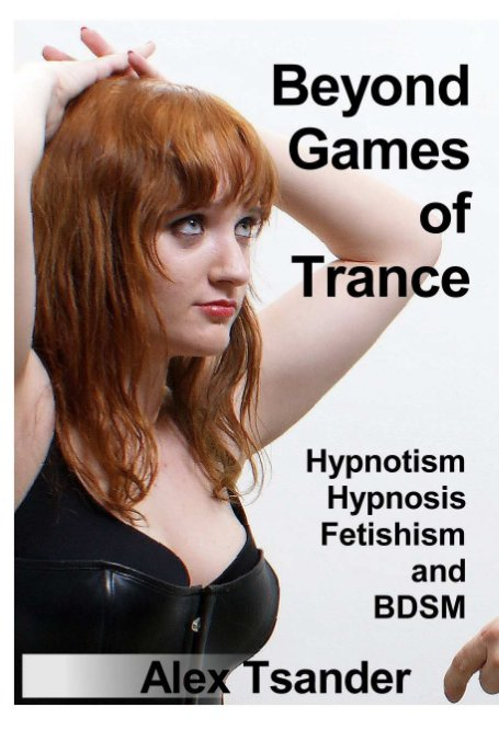 View Beyond Games of Trance: Expanded and Illustrated Edition. by Alex T.