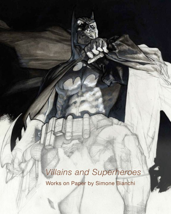View Villains and Superheroes: Works on Paper by Simone Bianchi by Danese/Corey