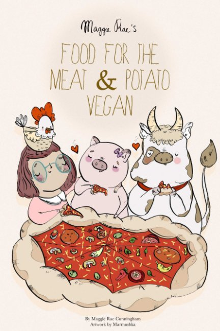 View Maggie Rae's Food For The Meat & Potato Vegan by Maggie Cunningham, Art by Marmushka