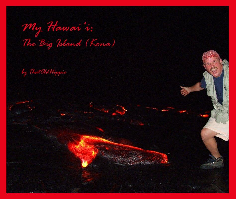 View My Hawai'i: The Big Island (Kona) by ThatOldHippie by ThatOldHippie