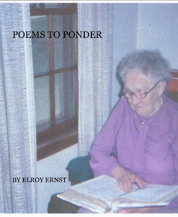 View POEMS TO PONDER BY ELROY ERNST by ELROY ERNST