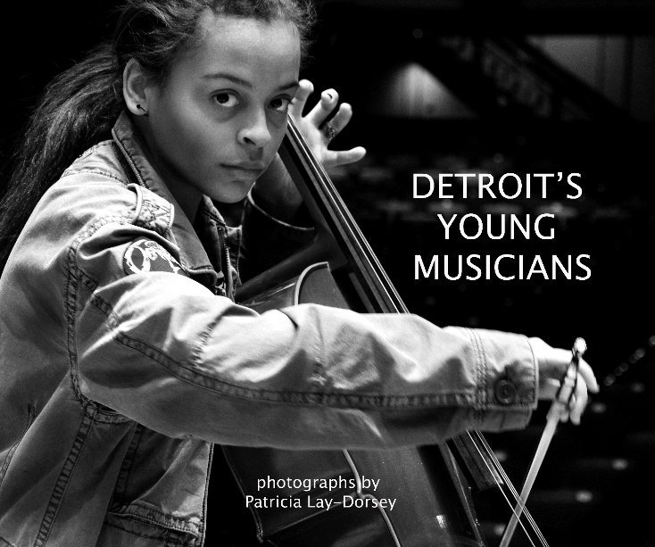 View Detroit's Young Musicians by Patricia Lay-Dorsey