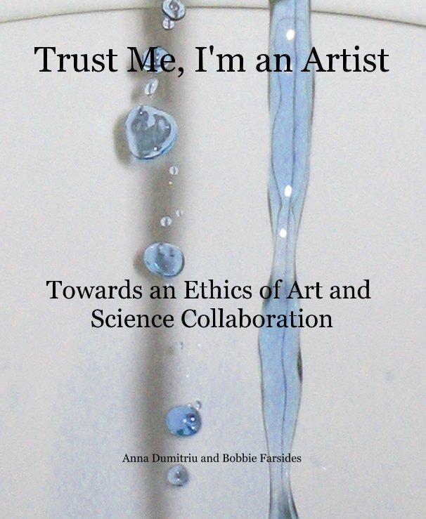 View Trust Me, I'm an Artist by Anna Dumitriu and Bobbie Farsides