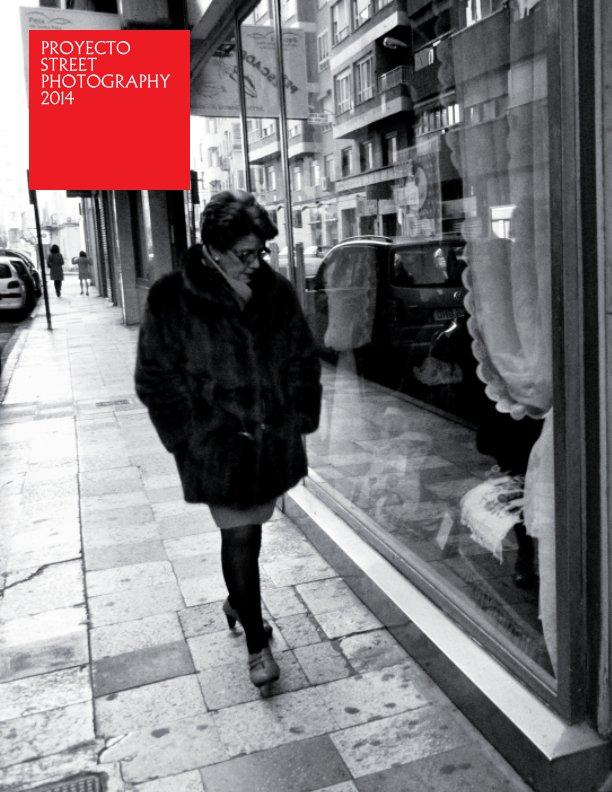 Ver Proyecto Street Photography 2014 por Francisco J. Gómez y Vicente Sánchez Campayo