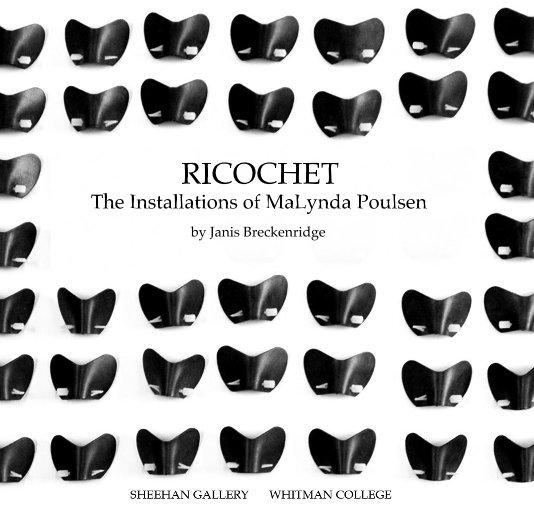 View RICOCHET: The Installations of MaLynda Poulsen by Janis Breckenridge by Janis Breckenridge